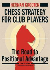Chess Strategy for Club Players: The Road to Positional Advantage, Edition 3