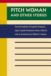 Pitch Woman and Other Stories: The Oral Traditions of Coquelle Thompson, Upper Coquille Athabaskan Indian