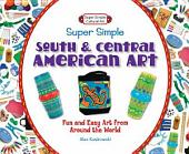 Super Simple South & Central American Art:: Fun and Easy Art from Around the World