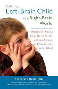 Raising a Left Brain Child in a Right Brain World PDF