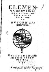 Elementa Doctrinae De Circvlis Coelestibvs, Et Primo Motv