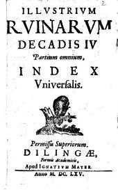 Illustrium Ruinarum Decadis IV Partium omnium, Index Universalis