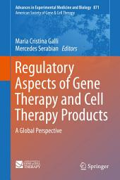 Regulatory Aspects of Gene Therapy and Cell Therapy Products: A Global Perspective