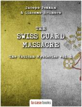The Swiss Guard Massacre: The Vatican Mysteries Vol. 1