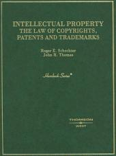 Schechter and Thomas' Intellectual Property: The Law of Copyrights, Patents and Trademarks (Hornbook Series): The Law of Copyrights, Patents and Trademarks