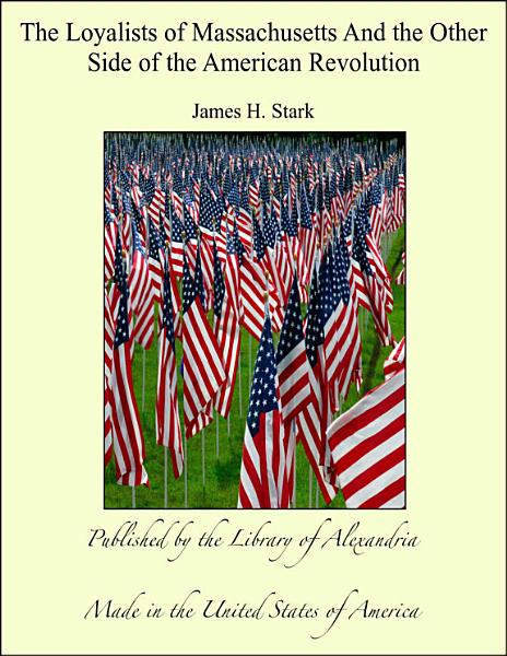 Download The Loyalists of Massachusetts And the Other Side of the American Revolution Book