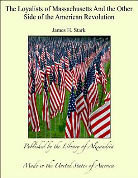 The Loyalists of Massachusetts And the Other Side of the American Revolution PDF