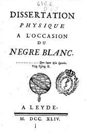 Dissertation physique a l'occasion du negre blanc