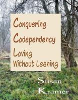 Conquering Codependency   Loving Without Leaning PDF