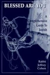 Blessed Are You: A Comprehensive Guide to Jewish Prayer