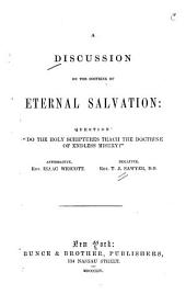 A discussion on the doctrine of eternal salvation: question : do the holy Scriptures teach the doctrine of endless misery?