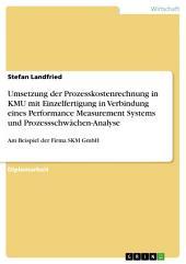 Umsetzung der Prozesskostenrechnung in KMU mit Einzelfertigung in Verbindung eines Performance Measurement Systems und Prozessschwächen-Analyse: Am Beispiel der Firma SKM GmbH
