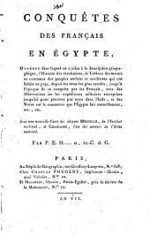 Conquêtes des Français en Égypte, ouvrage dans lequel on a joint à la description géographique, l'histoire des révolutions, ... par P. E. H. ... avec une nouvelle carte des citoyens Mentelle, ... et Chanlaire, ..