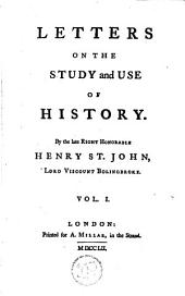 Letters on the Study and Use of History: By the Late Right Honourable Henry St. John, ...