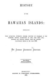 History of the Hawaiian Islands: Embracing Their Antiquities, Mythology, Legends, Discovery by Europeans in the Sixteenth Century, Re-discovery by Cook, with Their Civil, Religious and Political History, from the Earliest Traditionary Period to the Year 1846