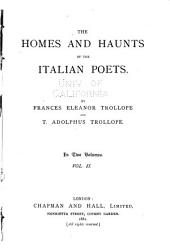 The Homes and Haunts of the Italian Poets: Berni. Guarini. Torquato Tasso. Parini. Alfieri. Giuseppe Giusti. Giuseppe Belli