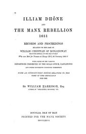 Illiam Dhône and the Manx Rebellion, 1651: Records and Proceedings Relating to the Case of William Christian of Ronaldsway, Receiver-general of the Isle of Man, who was Shot for Treason at Hango Hill, 2d January 1662-3, with Copies of the Various Depositions Preserved in the Rolls Office, Castletown, and Other Documents Connected Therewith, Volume 26