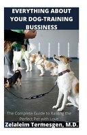 Everything about Your Dog-Training Bussiness