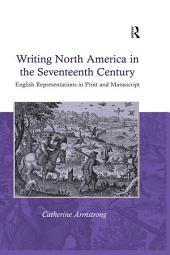 Writing North America in the Seventeenth Century: English Representations in Print and Manuscript
