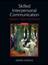Skilled Interpersonal Communication: Research, Theory and Practice, 5th Edition, Edition 5