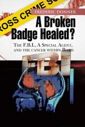 A Broken Badge Healed?: The FBI, a Special Agent, and the Cancer within Both