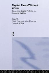 Capital Flows Without Crisis?: Reconciling Capital Mobility and Economic Stability