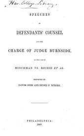Speeches of Defendants' Counsel and the Charge of Judge Burnside in the Case of Hinchman Vs. Richie, Et Al