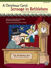 A Christmas Carol: Scrooge in Bethlehem: A Musical for Children Based Upon a Story by Charles Dickens