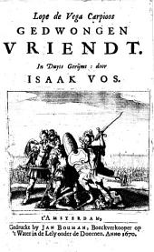 Lope de Vega Carpioos Gedwongen vriendt: Volume 1