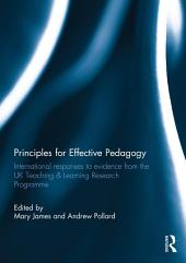Principles for Effective Pedagogy: International Responses to Evidence from the UK Teaching & Learning Research Programme