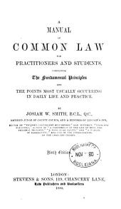 A Manual of Common Law for Practitioners and Students: Comprising the Fundamental Principles and the Points Most Usually Occuring in Daily Life and Practice