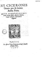 M. T. Ciceronis Oratio pro A. Licinio Archia poëta, cum annotationibus Syluij, Latomi, Boleri, Agricolae, Erythrei, margini adscriptis, ac suis numeris designatis