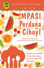 MPASI Perdana Cihuy: Pedoman Makanan Pendamping ASI Usia 6-12 Bulan