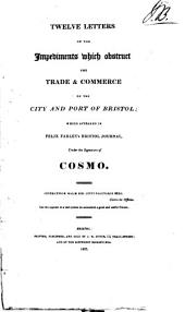 Twelve letters on the impediments which obstruct the trade & commerce of the city and port of Bristol [by] Cosmo