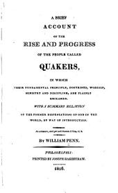 A Brief Account of the Rise and Progress of the People Called Quakers: In which Their Fundamental Principle, Doctrines, Worship, Ministry and Discipline are Plainly Declared; with a Summary Relation of the Former Dispensations of God in the World, by Way of Introduction