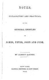 Notes, Explanatory and Practical, on the General Epistles of James, Peter, John and Jude