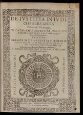 De Ivstitia In Ivdiciis Servanda: disputatio Theologica, In Catholica Academia Ingolstadiensi Anno M. D. LXXXIX. Die XXVI. Iunij publicè proposita