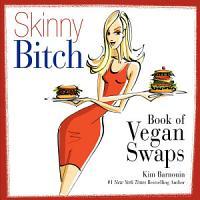 Skinny Bitch Book of Vegan Swaps PDF