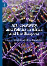 Art  Creativity  and Politics in Africa and the Diaspora PDF