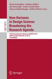 New Horizons in Design Science: Broadening the Research Agenda: 10th International Conference, DESRIST 2015, Dublin, Ireland, May 20-22, 2015, Proceedings