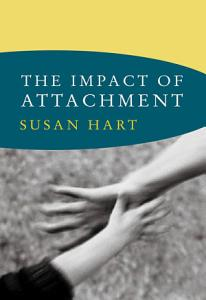 The Impact of Attachment  Norton Series on Interpersonal Neurobiology