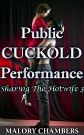 "Public Cuckold Performance: Book 3 of ""Sharing The Hotwife"""