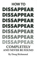 How to Disappear Completely and Never Be Found PDF