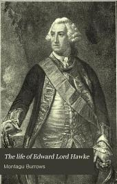 The Life of Edward Lord Hawke: Admiral of the Fleet, Vice-admiral of Great Britain, and First Lord of the Admiralty from 1766 to 1771