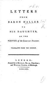 Letters from Baron Haller to his Daughter, on the Truths of the Christian Religion. Translated from the German
