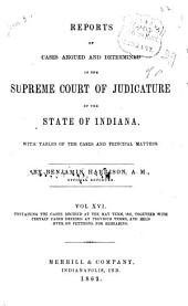 Reports of Cases Argued and Determined in the Supreme Court of Judicature of the State of Indiana: Volume 16