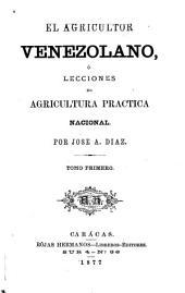 El agricultor venezolano: ó Lecciones de agricultura practica nacional, Volúmenes 1-2