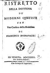 Ristretto della dottrina de' moderni quietisti con vna censura della medesima di Francesco Buonavalle