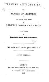 Jewish antiquities: or, A course of lectures on the three first books of Godwin's Moses and Aaron. To which is annexed, A dissertation on the Hebrew language