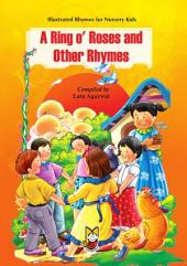 A Ring O' Roses and Other Rhymes: Illustrated Rhymes for Nursery Kids